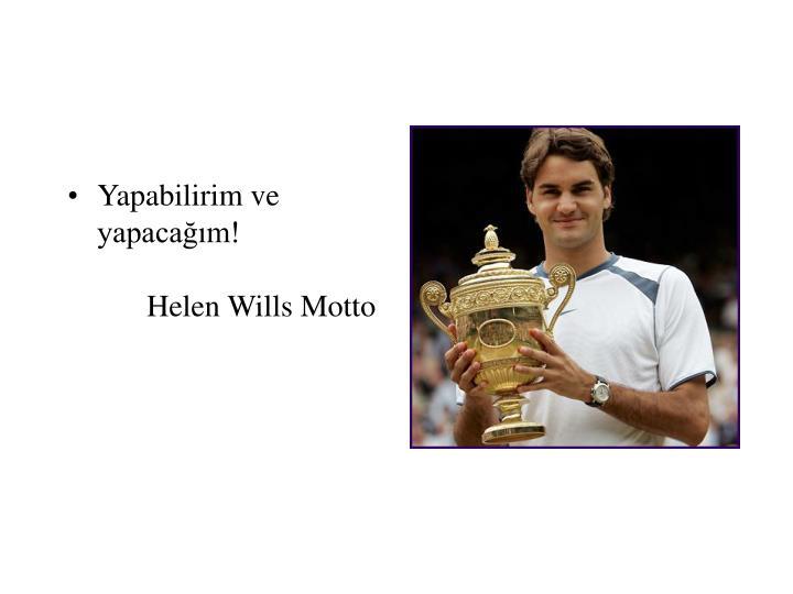 Yapabilirim ve yapacağım!Helen Wills Motto