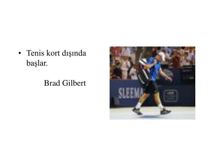 Tenis kort dışında başlar.  Brad Gilbert