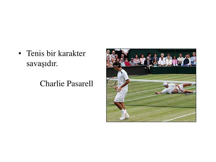 Tenis bir karakter savaşıdır.Charlie Pasarell