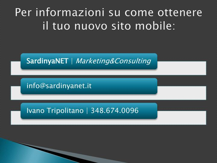 Per informazioni su come ottenere il tuo nuovo sito mobile: