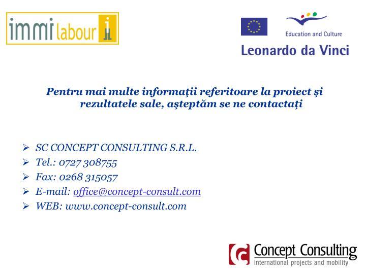 Pentru mai multe informaţii referitoare la proiect şi rezultatele sale, aşteptăm se ne contactaţi
