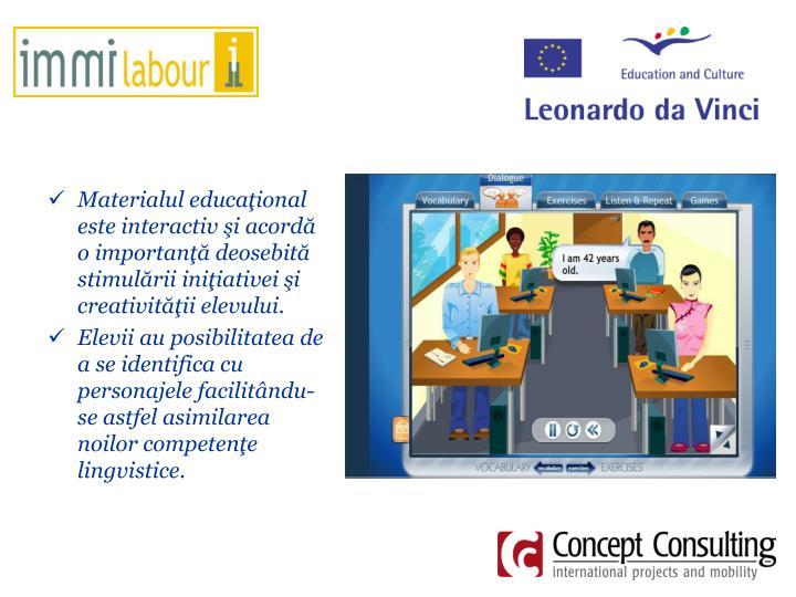 Materialul educaţional este interactiv şi acordă o importanţă deosebită  stimulării iniţiativei şi creativităţii elevului.