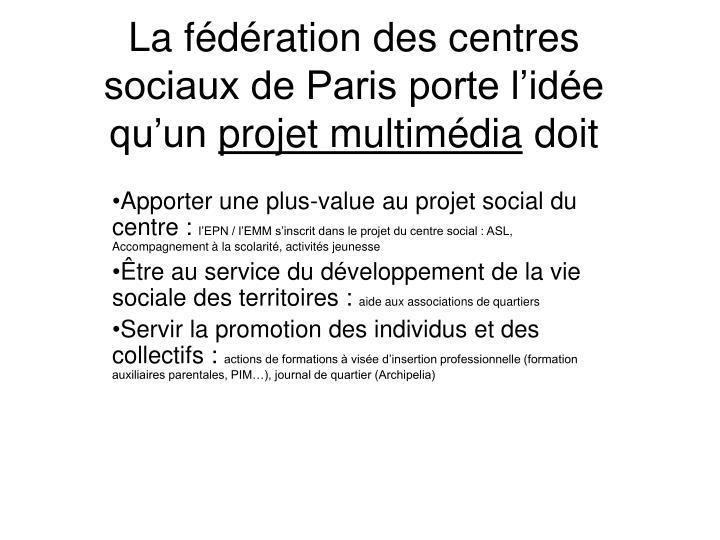 La fédération des centres sociaux de Paris porte l'idée qu'un