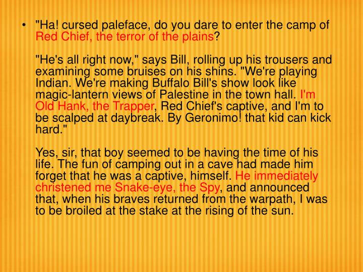 """""""Ha! cursed paleface, do you dare to enter the camp of"""