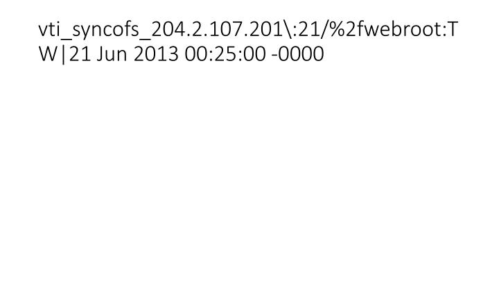 vti_syncofs_204.2.107.201\:21/%2fwebroot:TW|21 Jun 2013 00:25:00 -0000