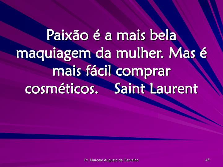 Paixão é a mais bela maquiagem da mulher. Mas é mais fácil comprar cosméticos.Saint Laurent