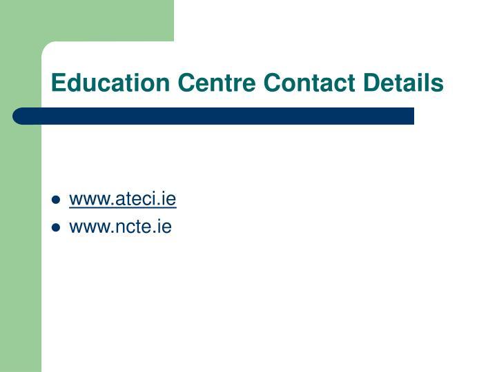 Education Centre Contact Details