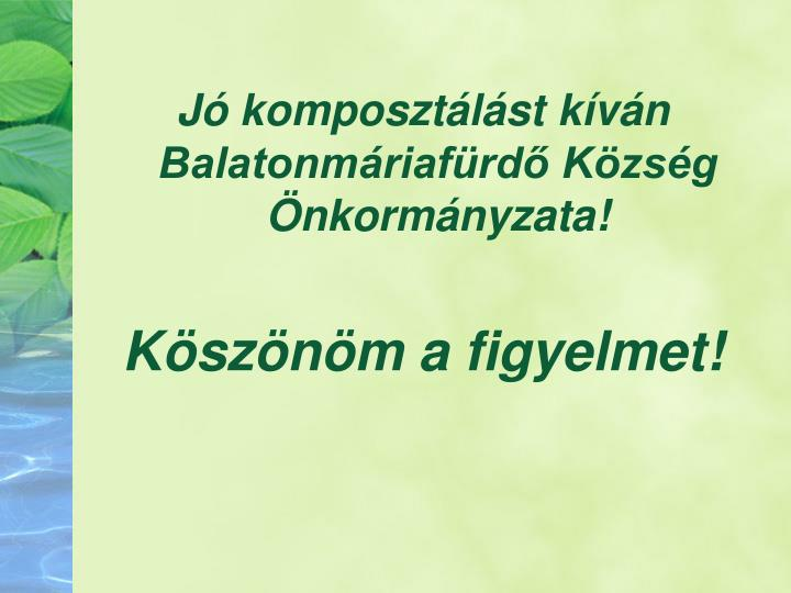 Jó komposztálást kíván Balatonmáriafürdő Község Önkormányzata!