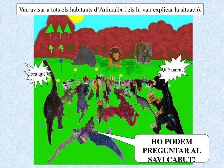 Van avisar a tots els habitants d'Animalix i els hi van explicar la situació.