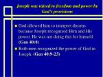 joseph was raised to freedom and power by god s provisions15