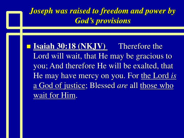 Joseph was raised to freedom and power by God's provisions