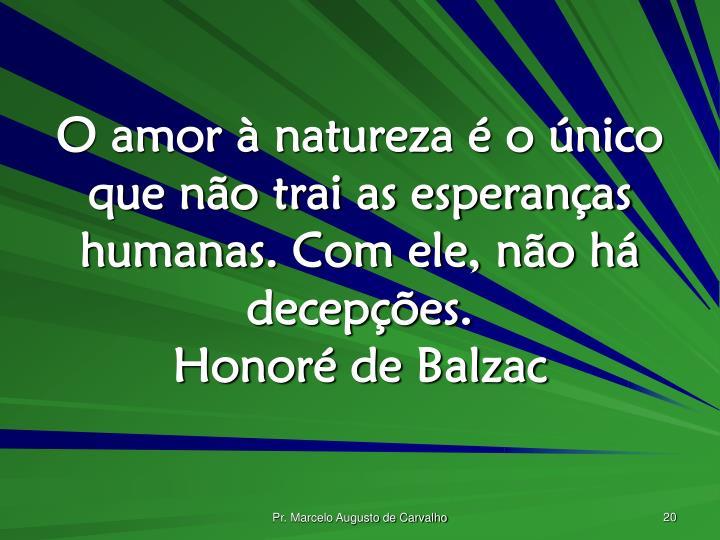 O amor à natureza é o único que não trai as esperanças humanas. Com ele, não há decepções.