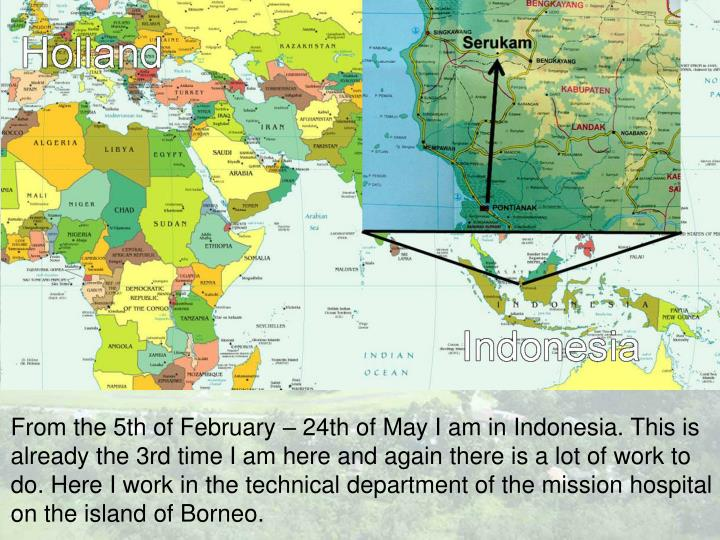 From the 5th of February – 24th of May I am in Indonesia. This is already the 3rd time I am here and again there is a lot of work to do. Here I work in the technical department of the mission hospital on the island of Borneo.