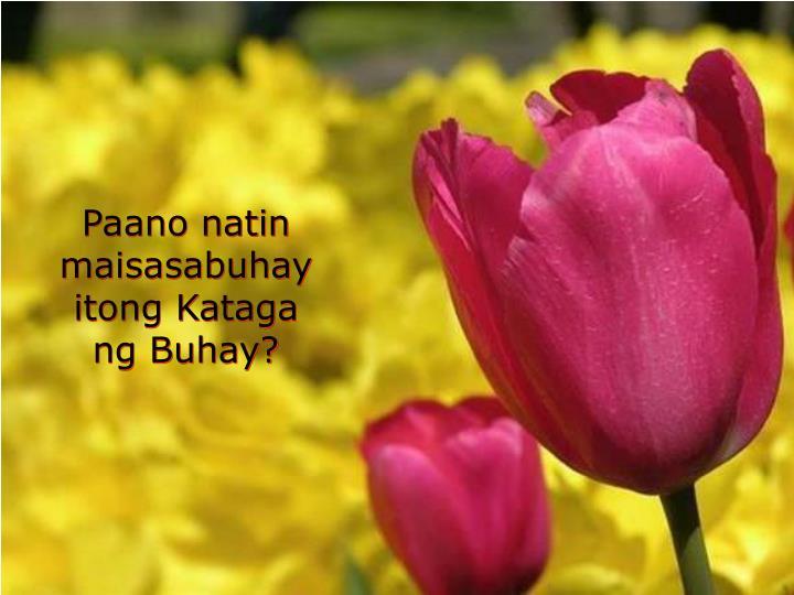 Paano natin maisasabuhay itong Kataga ng Buhay?