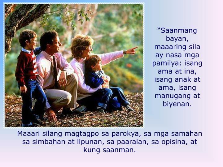 """""""Saanmang bayan, maaaring sila ay nasa mga pamilya: isang ama at ina, isang anak at ama, isang manugang at biyenan."""