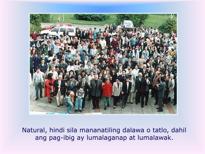 Natural, hindi sila mananatiling dalawa o tatlo, dahil ang pag-ibig ay lumalaganap at lumalawak.