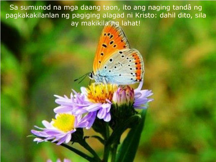Sa sumunod na mga daang taon, ito ang naging tandâ ng pagkakakilanlan ng pagiging alagad ni Kristo: dahil dito, sila ay makikila ng lahat!