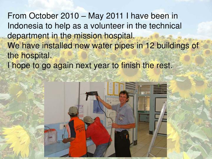 From October 2010 – May 2011 I have been in Indonesia to help as a volunteer in the technical department in the mission hospital.