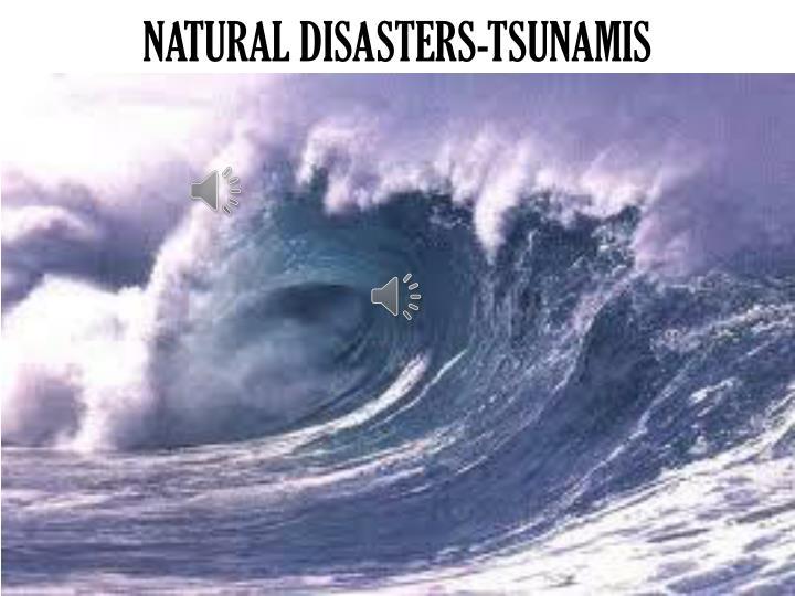 NATURAL DISASTERS-TSUNAMIS