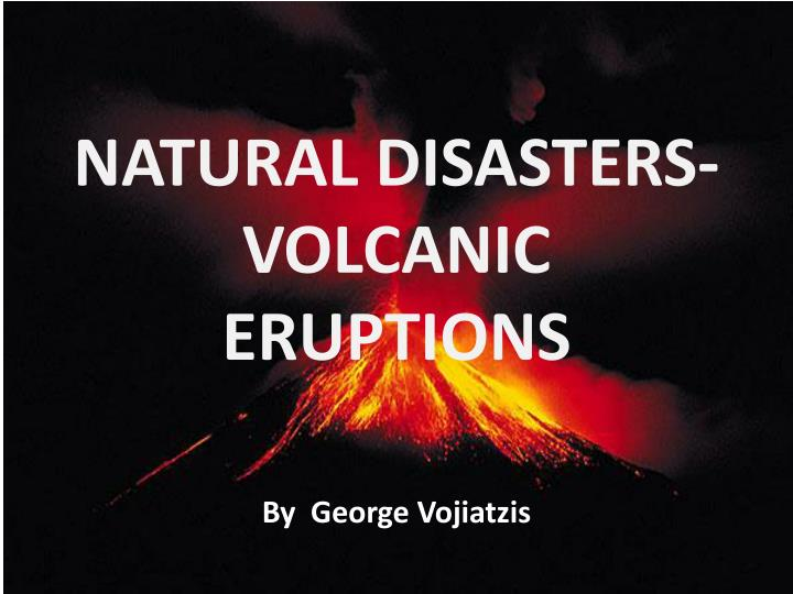 NATURAL DISASTERS-VOLCANIC ERUPTIONS