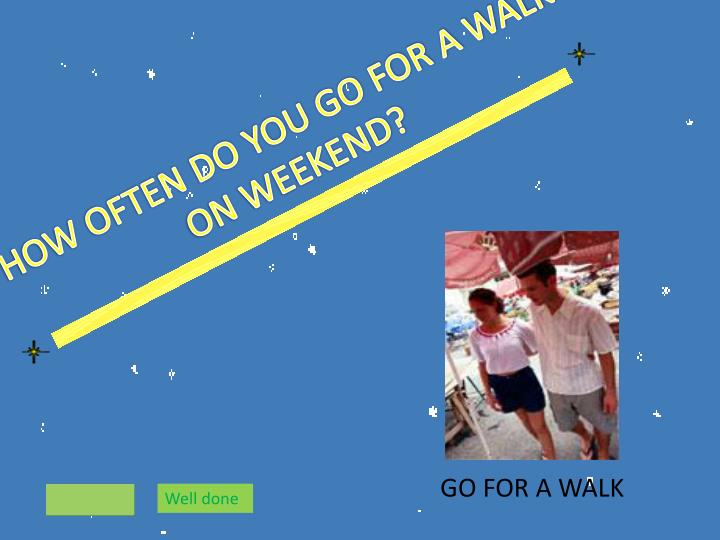 HOW OFTEN DO YOU GO FOR A WALK ON WEEKEND?