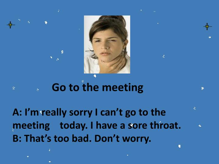 Go to the meeting