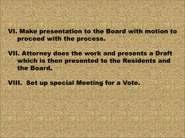 VI. Make presentation to the Board with motion to proceed with the process.
