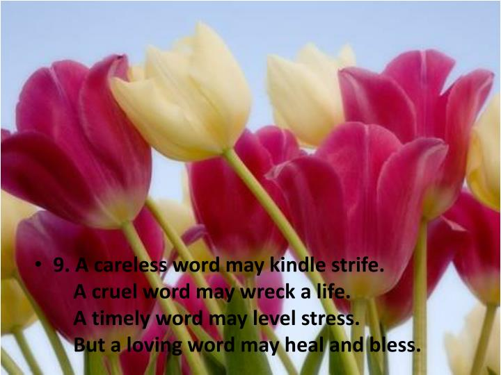 9. A careless word may kindle strife.