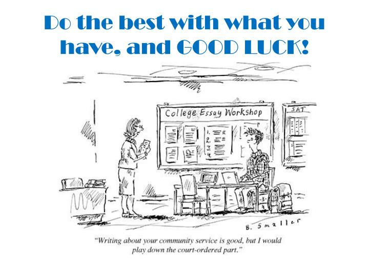 Do the best with what you have, and GOOD LUCK!