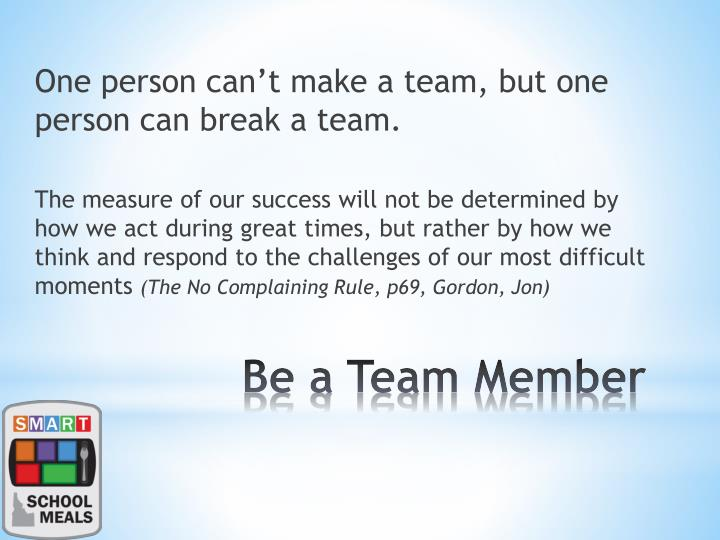 One person can't make a team, but one person can break a team.