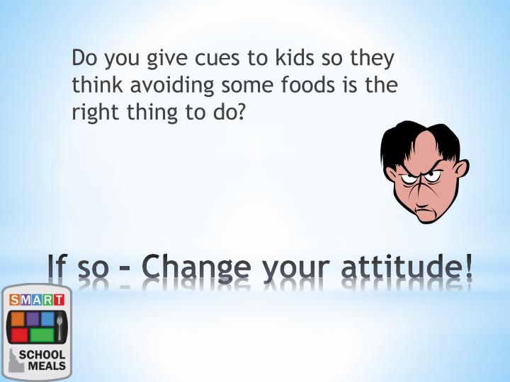Do you give cues to kids so they think avoiding some foods is the right thing to do?