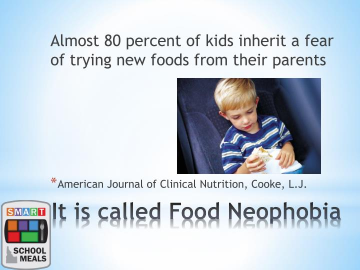 Almost 80 percent of kids inherit a fear of trying new foods from their parents