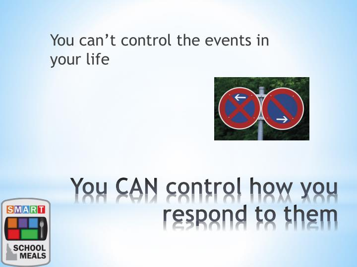 You can't control the events in your life