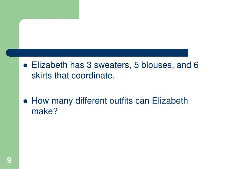 Elizabeth has 3 sweaters, 5 blouses, and 6 skirts that coordinate.
