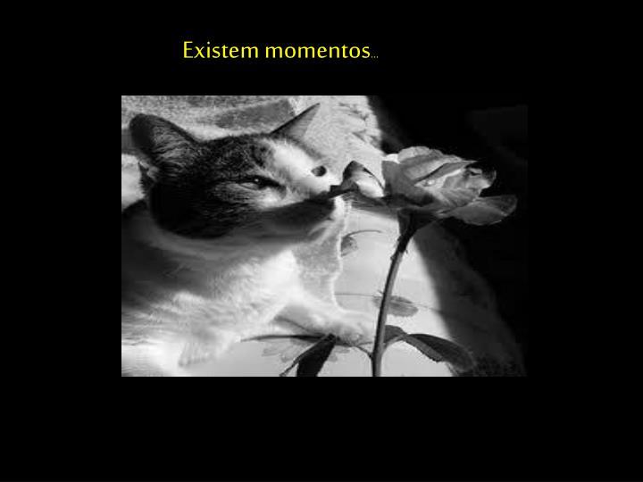 Existem momentos