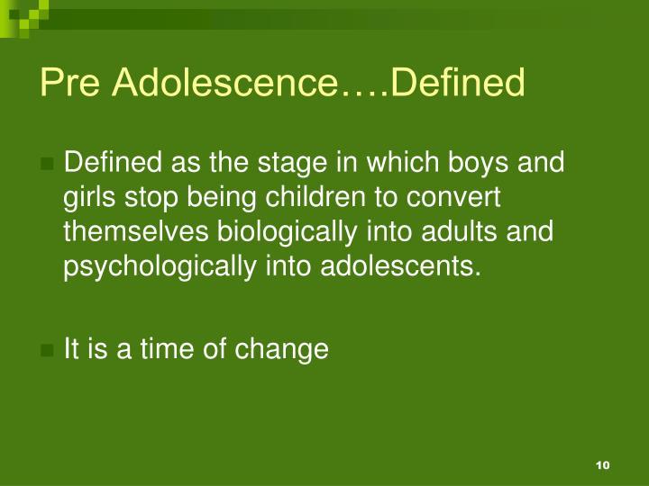 Pre Adolescence….Defined