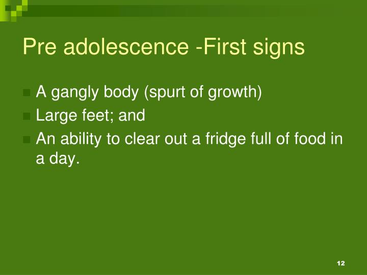 Pre adolescence -First signs