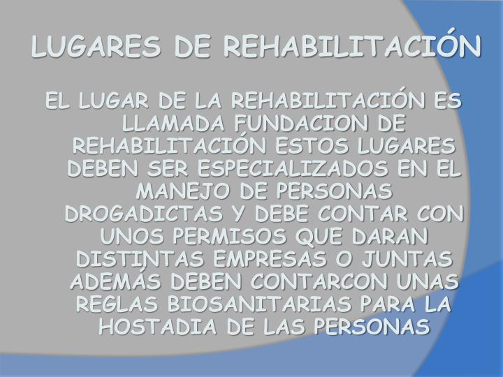 LUGARES DE REHABILITACIÓN