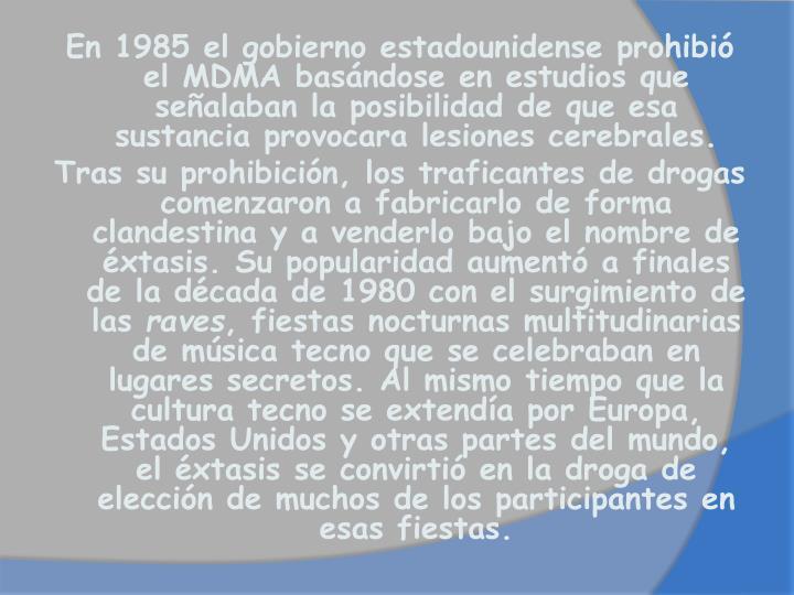 En 1985 el gobierno estadounidense prohibió el MDMA basándose en estudios que señalaban la posibilidad de que esa sustancia provocara lesiones cerebrales.