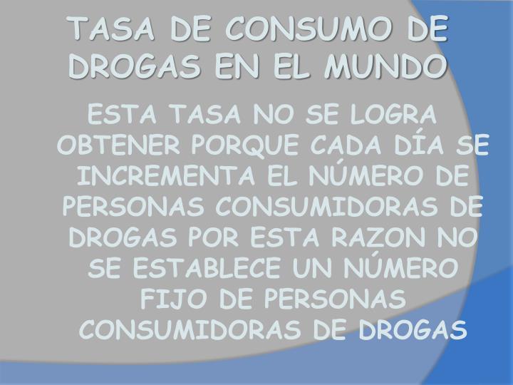 TASA DE CONSUMO DE DROGAS EN EL MUNDO