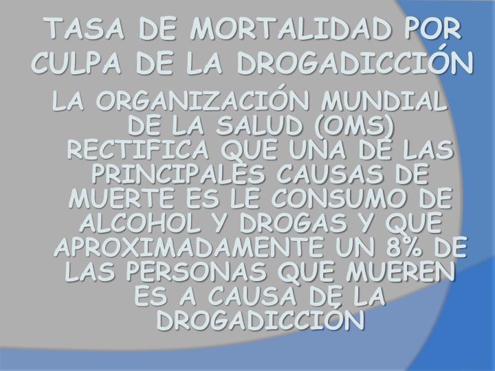 TASA DE MORTALIDAD POR CULPA DE LA DROGADICCIÓN