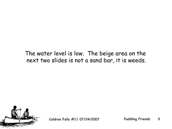 The water level is low the beige area on the next two slides is not a sand bar it is weeds