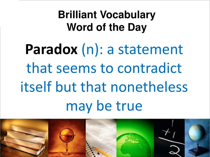 Paradox n a statement that seems to contradict itself but that nonetheless may be true