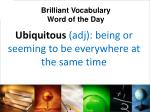 ubiquitous adj being or seeming to be everywhere at the same time