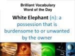 white elephant n a possession that is burdensome to or unwanted by the owner