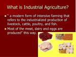 what is industrial agriculture