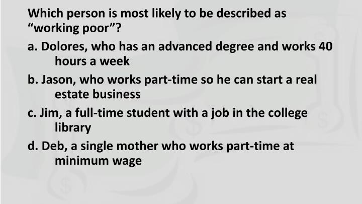 """Which person is most likely to be described as """"working poor""""?"""