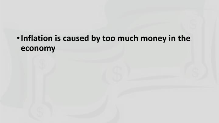 Inflation is caused by too much money in