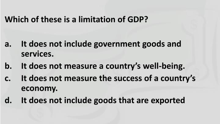 Which of these is a limitation of GDP