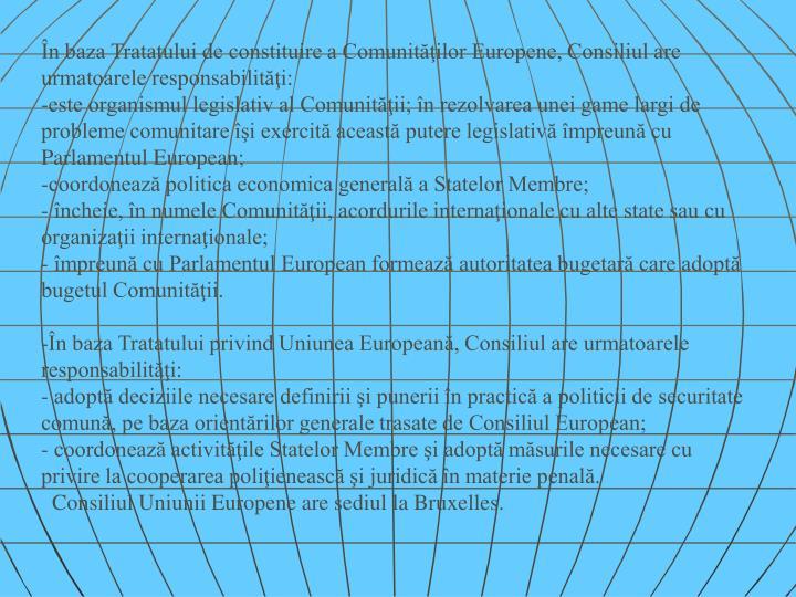În baza Tratatului de constituire a Comunităţilor Europene, Consiliul are urmatoarele responsabilităţi: